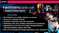 Level Up and Twitchtv Presents Subscription Perks! We've teamed up with Twitchtv to provide premium perks to fans who subscribe to our channel! The subscription is completely voluntary and there...